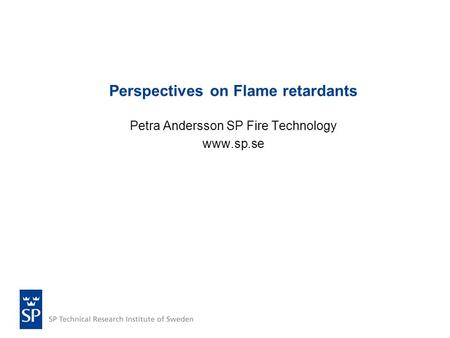 Perspectives on Flame retardants Petra Andersson SP Fire Technology www.sp.se.