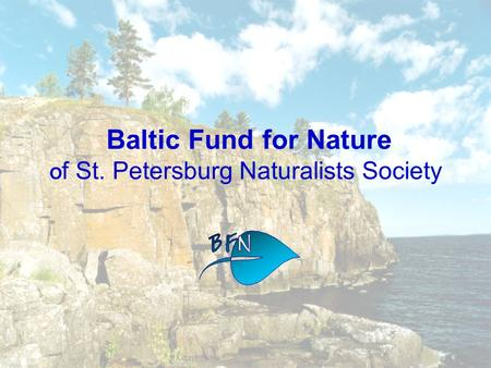 Baltic Fund for Nature O f St. Petersburg Naturalists Society.