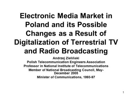 1 Electronic Media Market in Poland and its Possible Changes as a Result of Digitalization of Terrestrial TV and Radio Broadcasting Andrzej Zieliński Polish.