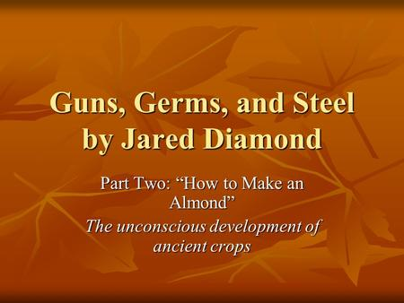 "Guns, Germs, and Steel by Jared Diamond Part Two: ""How to Make an Almond"" The unconscious development of ancient crops."