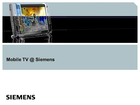 Mobile Siemens. Mobile TV Complementary technologies supporting complementary services Point to Point Mobile TV Streaming Unicast streaming video.