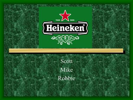 Scott Mike Robbie. Heineken History Television Ads Print Ads Website.
