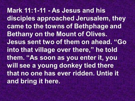 Mark 11:1-11 - As Jesus and his disciples approached Jerusalem, they came to the towns of Bethphage and Bethany on the Mount of Olives. Jesus sent two.