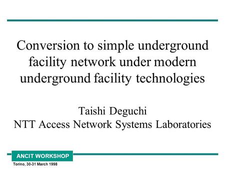 ANCIT WORKSHOP Torino, 30-31 March 1998 Conversion to simple underground facility network under modern underground facility technologies Taishi Deguchi.