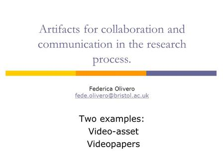 Artifacts for collaboration and communication in the research process. Federica Olivero  Two examples: