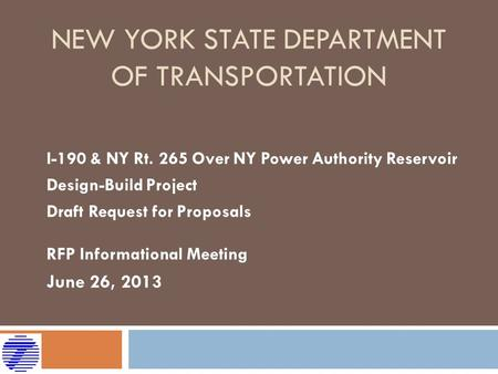 NEW YORK STATE DEPARTMENT OF TRANSPORTATION I-190 & NY Rt. 265 Over NY Power Authority Reservoir Design-Build Project Draft Request for Proposals RFP Informational.