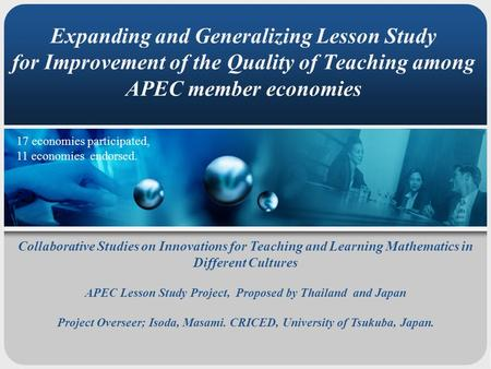 Expanding and Generalizing Lesson Study for Improvement of the Quality of Teaching among APEC member economies Collaborative Studies on Innovations for.