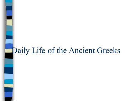 "Daily Life of the Ancient Greeks. Focus "" We must take care of our minds because we cannot benefit from beauty when our brains are missing."" –Euripides,"