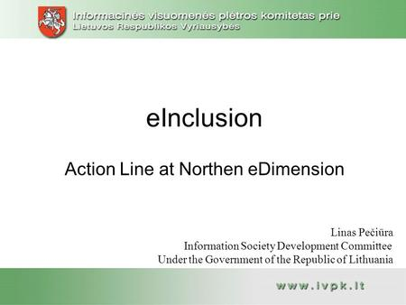 EInclusion Action Line at Northen eDimension Linas Pečiūra Information Society Development Committee Under the Government of the Republic of Lithuania.