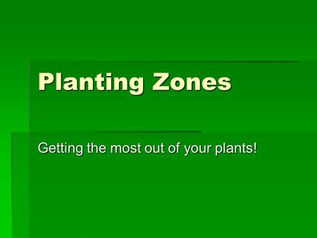 Planting Zones Getting the most out of your plants!
