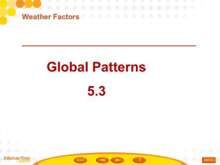 Global Patterns 5.3 Weather Factors. Vocabulary 5.3 Tropical Zone- The area near the equator between about 23.5 degrees north latitude and 23.5 south.