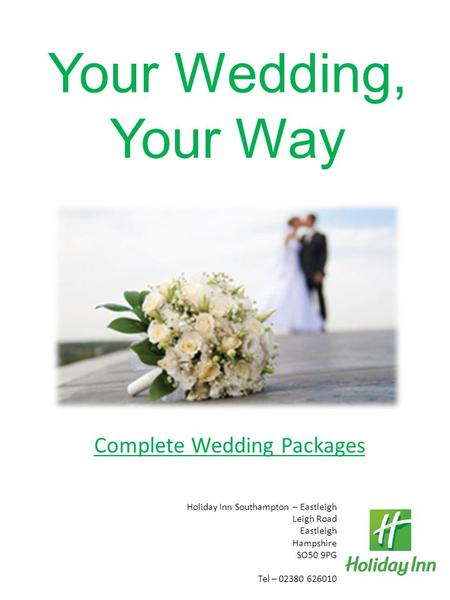 Your Wedding, Your Way Holiday Inn Southampton – Eastleigh Leigh Road Eastleigh Hampshire SO50 9PG Tel – 02380 626010 Complete Wedding Packages.