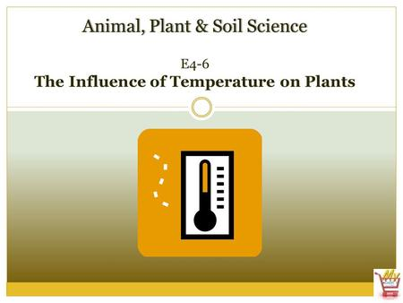 Animal, Plant & Soil ScienceAnimal, Plant & Soil Science E4-6 The Influence of Temperature on Plants.