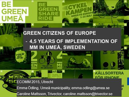 © Trivector 1 GREEN CITIZENS OF EUROPE -4,5 YEARS OF IMPLEMENTATION OF MM IN UMEÅ, SWEDEN ECOMM 2015, Utrecht Emma Ödling, Umeå municipality,