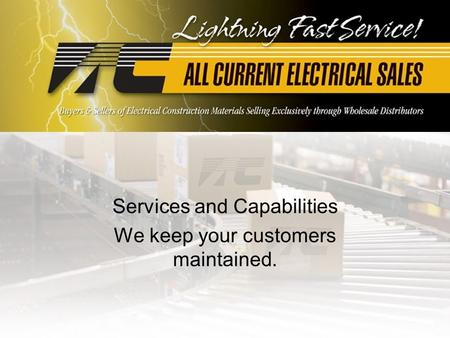 Services and Capabilities We keep your customers maintained.