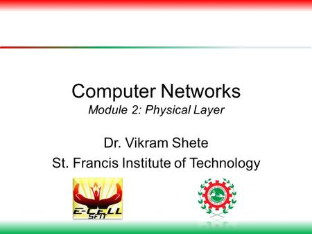 Computer Networks Module 2: Physical Layer Dr. Vikram Shete St. Francis Institute of Technology.
