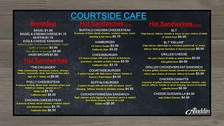 COURTSIDE CAFE Breakfast BAGEL $1.50 BAGEL & CREAM CHEESE $1.75 MUFFIN $1.75 EGG & CHEESE SANDWICH Made to order, on your choice of Bagel, English Muffin.