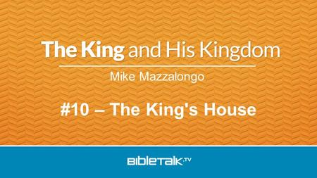 Mike Mazzalongo #10 – The King's House. The First Visit A.The Coming.