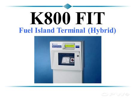 K800 FIT Fuel Island Terminal (Hybrid). Terminals Features – Identity Formats K800 Hybrid  C/OPT  FIT500 