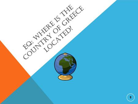 EQ: WHERE IS THE COUNTRY OF GREECE LOCATED? 1. WHERE IS GREECE? Greece is 5,748 miles from Georgia. It takes 11 hours to fly from Georgia to Greece! Its.