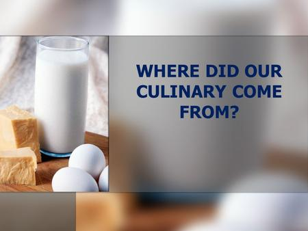 WHERE DID OUR CULINARY COME FROM? The culinary mixed is understood as a process of changes and modifications imposed by the confluence of the culinary.