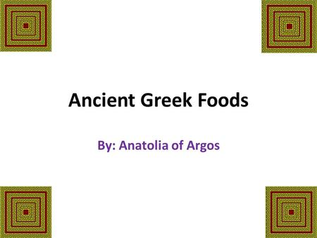 Ancient Greek Foods By: Anatolia of Argos Vegetables Arugula Asparagus Artichokes Bulbs Cabbage Cardoons Carrots Cos lettuce (Romaine) Cress Cucumbers.
