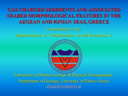 GASCHARGED SEDIMENTS AND ASSOCIATED SEABED MORPHOLOGICAL FEATURES IN THE AEGEAN AND IONIAN SEAS, GREECE GAS CHARGED SEDIMENTS AND ASSOCIATED SEABED MORPHOLOGICAL.