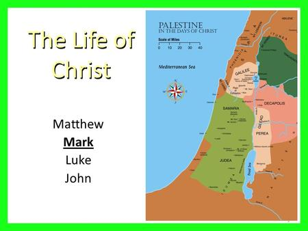 "The Life of Christ Matthew Mark Luke John 1. Outline ""Jesus the Sacrificial Servant"" Isaiah 53 - Mark 10:45 – The Servant Presented (1:1 – 1:45) – The."