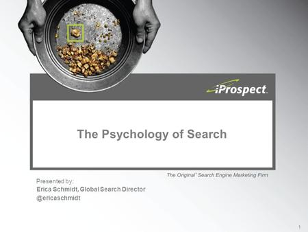 Presented by: 1 The Psychology of Search Erica Schmidt, Global Search