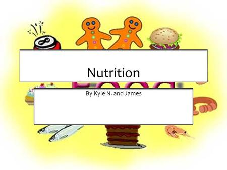 Nutrition By Kyle N. and James.  -Kids and adults need carbohydrates  -Two major types: simple and complex  -Simple sugars in fruit and milk  -Starches.