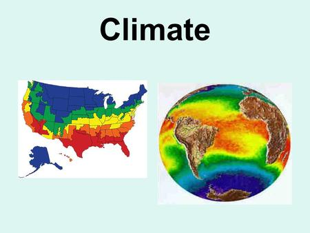 "Climate. Activity On your ""Do Now"" sheet: –Explain the difference between climate and weather."