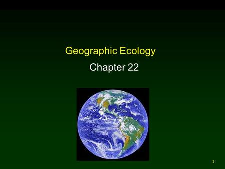 1 Geographic Ecology Chapter 22. 2 3 4 Outline Introduction Island Area, Isolation, and Species Richness  Terrestrial  Aquatic Equilibrium Model of.