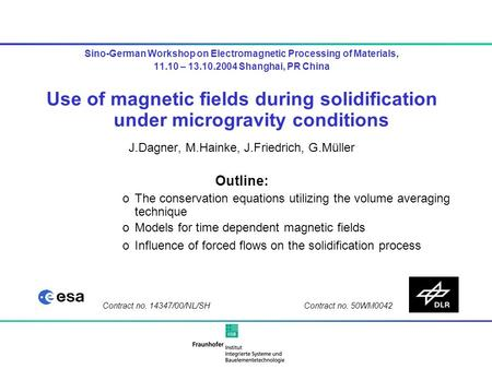 Sino-German Workshop on Electromagnetic Processing of Materials, 11.10 – 13.10.2004 Shanghai, PR China Use of magnetic fields during solidification under.