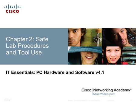 © 2007 - 2010 Cisco Systems, Inc. All rights reserved. Cisco Public ITE PC v4.1 Chapter 2 1 Chapter 2: Safe Lab Procedures and Tool Use IT Essentials: