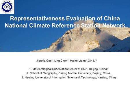 Representativeness Evaluation of China National Climate Reference Station Network Jianxia Guo 1, Ling Chen 2, Haihe Liang 1, Xin Li 3 1. Meteorological.