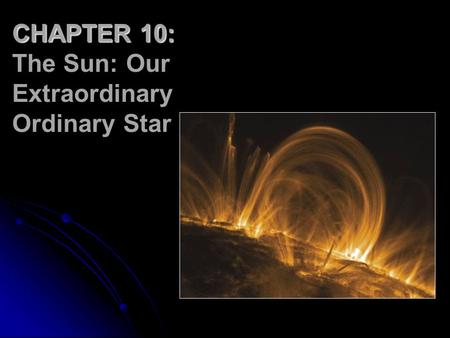 CHAPTER 10: The Sun: Our Extraordinary Ordinary Star.