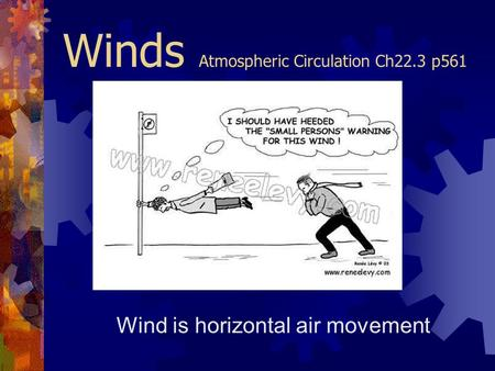 Winds Atmospheric Circulation Ch22.3 p561 Wind is horizontal air movement.