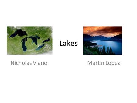 Lakes Nicholas Viano Martin Lopez. Locations of Lakes Great Lakes Lake of the Woods Great Salt Lake Lake Okeechobee Lakes are found all over the world.