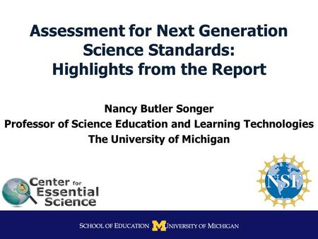 Assessment for Next Generation Science Standards: Highlights from the Report Nancy Butler Songer Professor of Science Education and Learning Technologies.