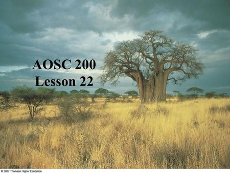 AOSC 200 Lesson 22. Past and present climates weather - short time fluctuations climate – long-term behavior - location - time - average and extremes.