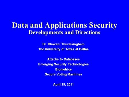 Data and Applications Security Developments and Directions Dr. Bhavani Thuraisingham The University of Texas at Dallas Attacks to Databases Emerging Security.