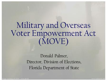 Military and Overseas Voter Empowerment Act (MOVE) Donald Palmer, Director, Division of Elections, Florida Department of State.