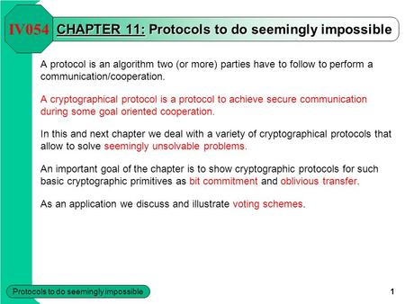 Protocols to do seemingly impossible 1 CHAPTER 11: Protocols to do seemingly impossible A protocol is an algorithm two (or more) parties have to follow.