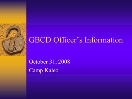 GBCD Officer's Information October 31, 2008 Camp Kaleo.