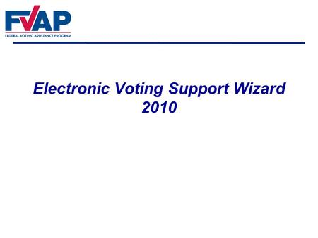 Electronic Voting Support Wizard 2010 voting assistance wizards.