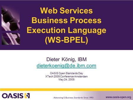 Web Services Business Process Execution Language (WS-BPEL) Dieter König, IBM OASIS Open Standards Day XTech.