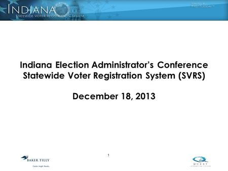 Indiana Election Administrator's Conference Statewide Voter Registration System (SVRS) December 18, 2013 1.