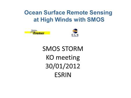 SMOS STORM KO meeting 30/01/2012 ESRIN Ocean Surface Remote Sensing at High Winds with SMOS.