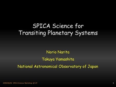 SPICA Science for Transiting Planetary Systems Norio Narita Takuya Yamashita National Astronomical Observatory of Japan 12009/06/02 SPICA Science Workshop.