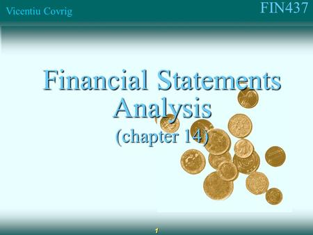 FIN437 Vicentiu Covrig 1 Financial Statements Analysis (chapter 14)